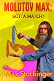 Molotov Max: Gotta Match?, Max Stockinger, 1475134827