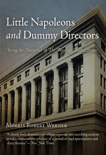 Little Napoleons and Dummy Directors: Being the Narrative of the Bank of United States