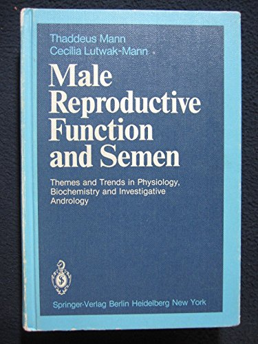 Male Reproductive Function and Semen: Themes and Trends in Physiology, Biochemistry, and Investigative Andrology