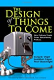 img - for The Design of Things to Come: How Ordinary People Create Extraordinary Products by Craig M. Vogel (2005-06-18) book / textbook / text book