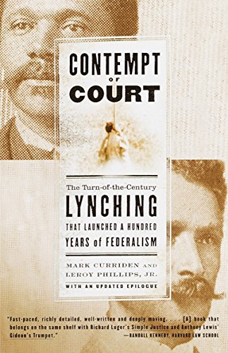 Contempt of Court: The Turn-of-the-Century Lynching That Launched a Hundred Years of Federalism (First African American In The Supreme Court)