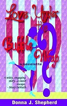 Love Under the Bubble Wrap - a Novelette (Hen Lit) by [Shepherd, Donna J.]