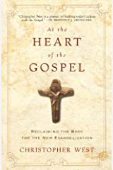 At the Heart of the Gospel: Reclaiming the Body for the New Evangelization Kindle Edition