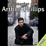 An Interview with Arthur Phillips | Arthur Phillips