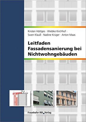 Leitfaden Fassadensanierung bei Nichtwohngebäuden: Mit Maßnahmenkatalog (165 S.) auf CD-ROM. Bauphysikalische Anforderungen und Wirtschaftlichkeit.