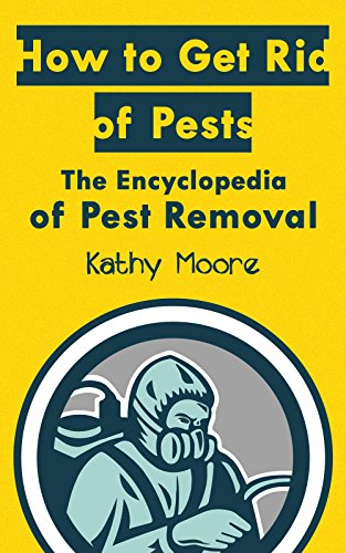 "How to Get Rid of Pests ( Learn to Get rid of Bed Bugs,Fruit Files,Bats,Mice,Roaches,Fern,Deer,and Squirrels ): ""How to Get rid Of Pests"" The Encyclopedia of Pest Removal) by [Moore, Kathy]"