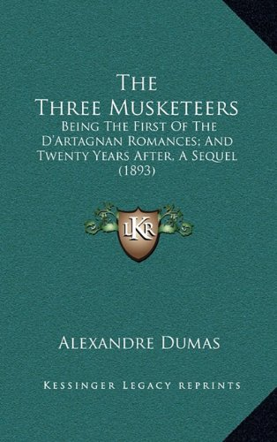 Download The Three Musketeers: Being the First of the D'Artagnan Romances; And Twenty Years After, a Sequel (1893) ebook