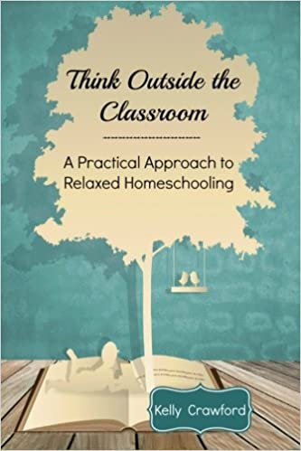 Think Outside the Classroom: A Practical Approach to Relaxed  Homeschooling