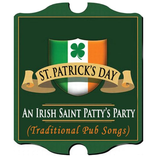 St. Patrick's Day - An Irish Saint Patty's Party (Traditional Pub Songs) (St Patrick ' S Day Songs)