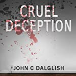 Cruel Deception: Detective Jason Strong Book 9 | John C. Dalglish