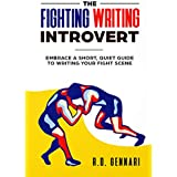 The Fighting Writing Introvert: Embrace a Short, Quiet Guide to Writing your Fignt Scene (Helping Writers Series Book 1)