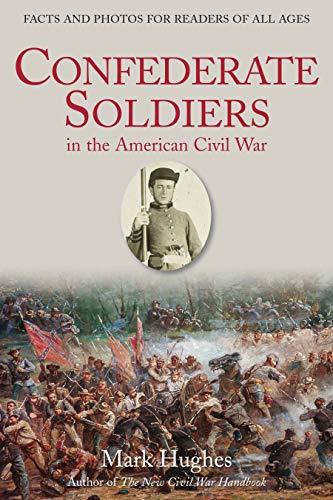 - Confederate Soldiers in the American Civil War: Facts and Photos for Readers of All Ages
