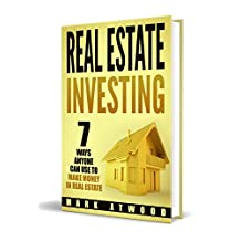Real Estate Investing: 7 Ways ANYONE Can Use To Make Money In Real Estate (2018) (Real Estate Investing, Real Estate Books, Make Money)