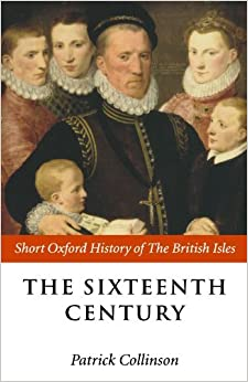 The Sixteenth Century: 1485-1603 (Short Oxford History of the British Isles) (1998-05-21)