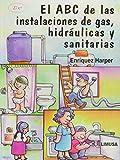 img - for El ABC De Las Instalaciones de gas, Hidraulicas Y Sanitarias/ The ABC of Gas Installations, Hydraulic and Sanitary (Spanish Edition) book / textbook / text book