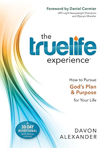 The Truelife Experience: How to Pursue God's Plan and Purpose for Your Life