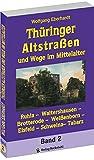 Thüringer Altstraßen und Wege im Mittelalter - Band 2 (von 4): Ruhla -Waltershausen - Brotterode -Weißenborn - Eisfeld - Schweina- Tabarz