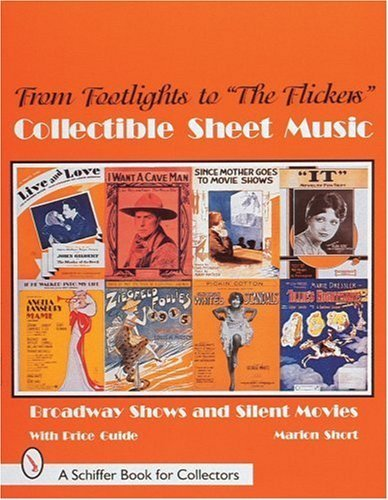 "From Footlights to ""the Flickers"": Collectible Sheet Music Broadway Show and Silent Movies (A Schiffer Book for Collectors) by Marion Short (1998-06-01)"