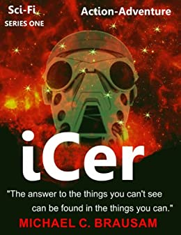 "iCer (""The answer to the things you can't see can be found in the things you can."" Book 1)"