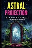 Astral Projection: Your Personal Guide to the Astral World