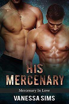 His Mercenary (Mercenary In Love Book 1) by [Sims, Vanessa]