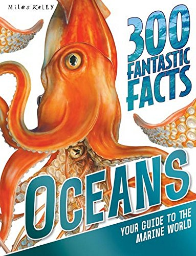 300 Fantastic Facts - Oceans: Your Guide to the Marine World for 7-11