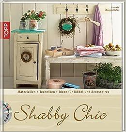Shabby Chic: Materialien, Grundtechniken, Ideen für Möbel und ...