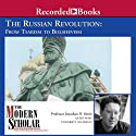 The Modern Scholar: The Russian Revolution: From Tsarism to Bolshevism Lecture by Jonathan D. Smele Narrated by Jonathan D. Smele
