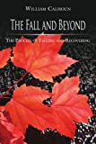img - for The Fall and Beyond: The Process of Falling and Recovering by Ph.D., William H. Calhoun (2008-11-21) book / textbook / text book