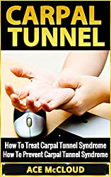 Carpal Tunnel: How To Treat Carpal Tunnel Syndrome- How To Prevent Carpal Tunnel Syndrome (Carpal Tunnel Syndrome, Wrist Pain, Repetitive Strain Injury, Repetitive Stress Injuries, Hand Pain)