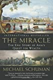 The Miracle: The Epic Story of Asia's Quest for Wealth, Michael Schuman, 0061346691