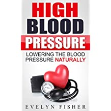 High Blood Pressure: Lowering the Blood Pressure Naturally