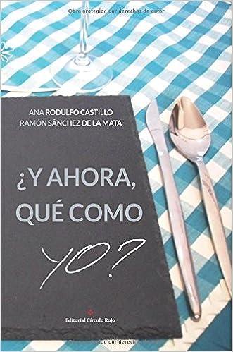 ¿Y ahora, qué como yo? (Spanish Edition): Ana Rodulfo Castillo, Ramón Sánchez de la Mata: 9788491152286: Amazon.com: Books