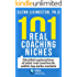 101 Real Coaching Niches: Detailed explanations of what real coaches do within top niche markets