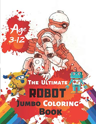 (The Ultimate Robot Jumbo Coloring Book Age 3-12: Detailed Designs Advanced Coloring Pages for Everyone, Adults, Teens, Tweens, Older Kids, Boys, & ... for Stress With 38 High-quality Illustration)