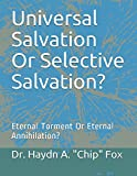 img - for Universal Salvation Or Selective Salvation?: Eternal Torment Or Eternal Annihilation? book / textbook / text book
