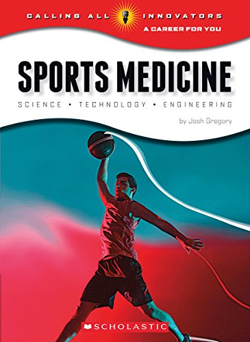 Sports Medicine: Science, Technology, Engineering (Calling All Innovators: A Career for You)