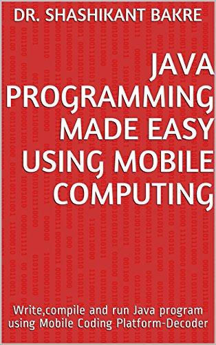 Amazon com: Java Programming Made Easy Using Mobile Computing: Write