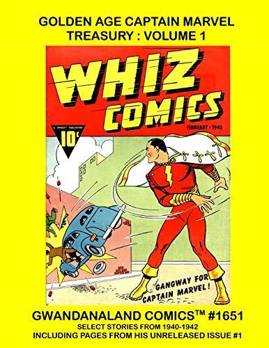 Golden Age Captain Marvel Treasury: Volume 1: Gwandanaland Comics #1651 -- Early Golden Age Adventures Of Earth