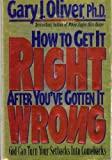 How to Get It Right After You've Gotten It Wrong, Gary J. Oliver, 1564764869