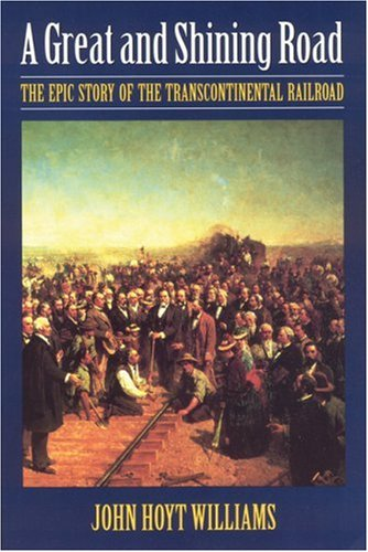 - A Great and Shining Road: The Epic Story of the Transcontinental Railroad