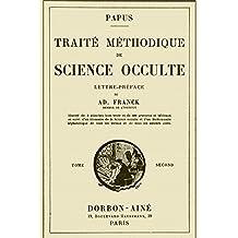 Traite Methodique de Science Occulte - Tome Second: Enseignement Esotérique et Metaphysique (French Edition)