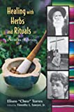 Healing with Herbs and Rituals, Eliseo Torres, 0826339611