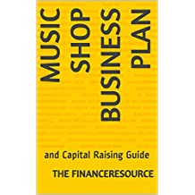 Music Shop Business Plan: and Capital Raising Guide