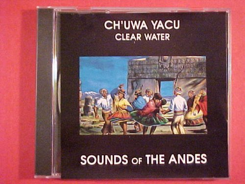 CH'UWA YACU Clear Water Sounds Of The Andes by Unknown (0100-01-01)