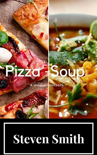РIZZА-SOUP RЕСIРЕS: Over 200 recipes by Steven Smith