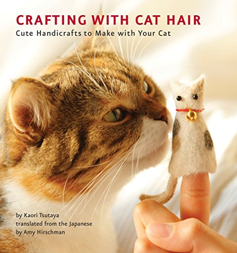 Crafting with Cat Hair: Cute Handicrafts to Make with Your - Chattanooga Shops Gift