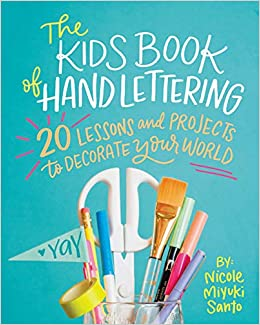 The Kids' Book of Hand Lettering: 20 Lessons and Projects to