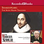 The Modern Scholar: Shakespeare: The Seven Major Tragedies | Harold Bloom