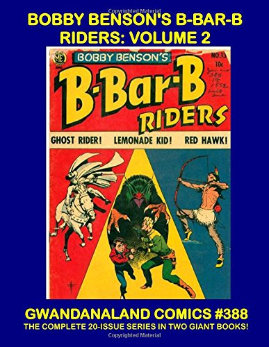 Bobby Benson's B-Bar-B Riders - Volume 2: Gwandanaland Comics #388 - The Complete 20-Issue Series in Two Giant Books